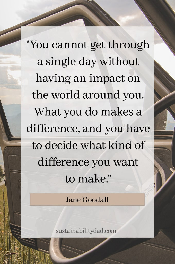 Eco-warrior and sustainability quote What You Do Makes A Difference